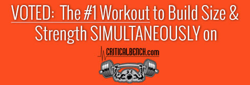 Voted the #1 workout to build strength and size simultaneously on Critical Bench.com